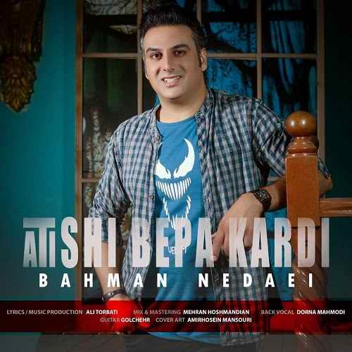 دانلود موزیک جدید بهمن ندایی آتیشی به پا کردی